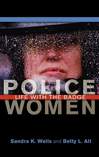 Police Women: Life with the Badge (9780275984779) by Sandra K. Wells; Betty L. Alt