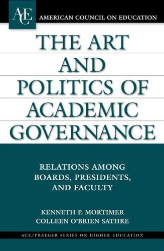 9780275984786: The Art and Politics of Academic Governance: Relations among Boards, Presidents, and Faculty (ACE/Praeger Series on Higher Education)