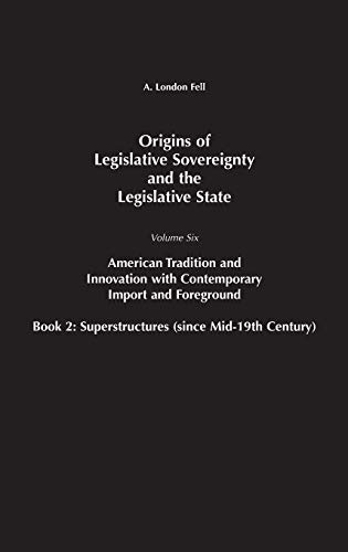 9780275985097: 6: Origins of Legislative Sovereignty and the Legislative State: Volume Six, American Tradition and Innovation with Contemporary Import and Foreground Book II: Superstructures (since Mid-19th Century)