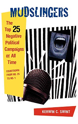 Mudslingers: The Top 25 Negative Political Campaigns of All Time, Countdown from No. 25 to No. 1