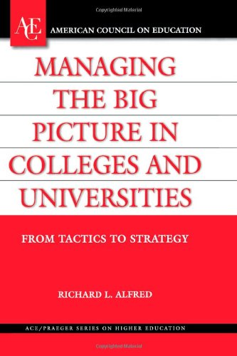 9780275985288: Managing the Big Picture in Colleges and Universities: From Tactics to Strategy (ACE/Praeger Series on Higher Education)