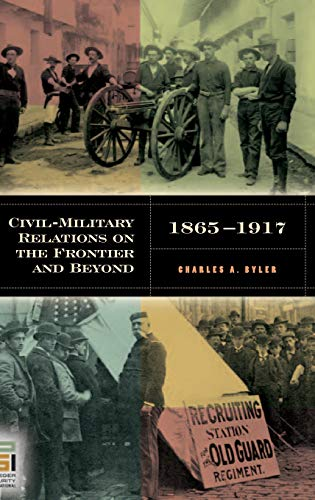 9780275985370: Civil-Military Relations on the Frontier and Beyond, 1865-1917 (In War and in Peace: U.S. Civil-Military Relations)