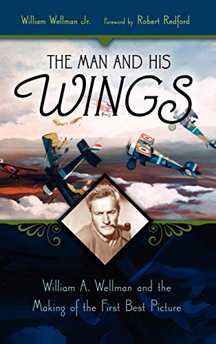9780275985417: The Man and His Wings: William A. Wellman and the Making of the First Best Picture