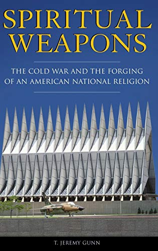 9780275985493: Spiritual Weapons: The Cold War and the Forging of an American National Religion (Religion, Politics, and Public Life)