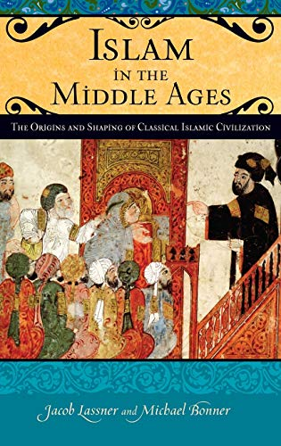 9780275985691: Islam in the Middle Ages: The Origins and Shaping of Classical Islamic Civilization (Praeger Series on the Middle Ages)