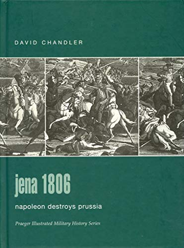 9780275986124: Jena, 1806: Napoleon Destroys Prussia (Praeger Illustrated Military History)