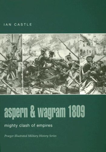 9780275986148: Aspern & Wagram 1809: Mighty Clash of Empires (Praeger Illustrated Military History)