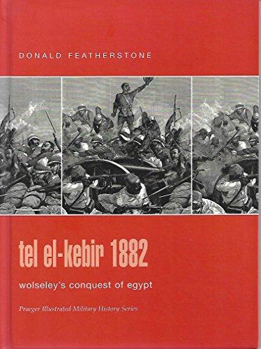 9780275986308: Tel El-Kebir 1882: Wolseley's Conquest of Egypt (Praeger Illustrated Military History Series,)