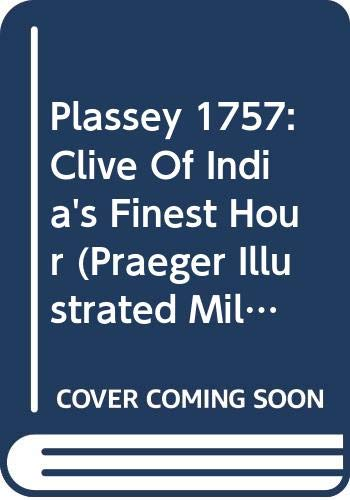 Plassey 1757: Clive of India's Finest Hour (Praeger Illustrated Military History) (0275986322) by Peter Harrington