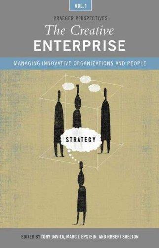 The Creative Enterprise: Managing Innovative Organizations and People: Marc J. Epstein, Tony Davila...