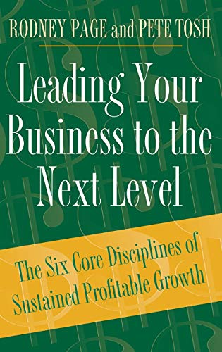 9780275987497: Leading Your Business to the Next Level: The Six Core Disciplines of Sustained Profitable Growth