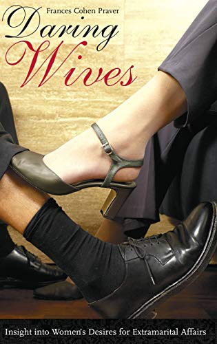 9780275988135: Daring Wives: Insight Into Women's Desires for Extramarital Affairs (Sex, Love and Psychology)