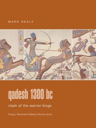 9780275988326: Qadesh 1300 BC: Clash of the Warrior Kings (Praeger Illustrated Military History)