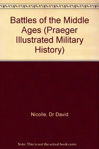 9780275988371: Battles of the Middle Ages [Set] (Praeger Illustrated Military History)