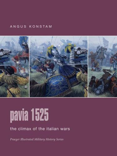 Pavia 1525: The Climax of the Italian Wars (Praeger Illustrated Military History) (0275988511) by Angus Konstam