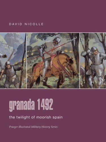 9780275988531: Granada 1492: The Twilight of Moorish Spain (Praeger Illustrated Military History)