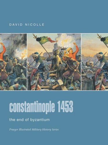 9780275988562: Constantinople 1453: The End of Byzantium (Praeger Illustrated Military History)
