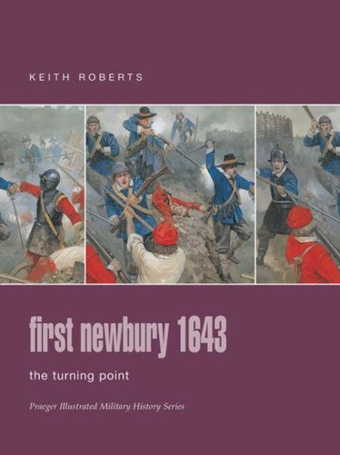 First Newbury 1643: The Turning Point (Praeger Illustrated Military History) (0275988589) by Keith Roberts