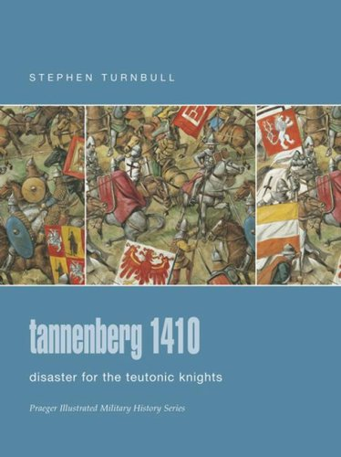 9780275988609: Tannenberg 1410: Disaster for the Teutonic Knights (Praeger Illustrated Military History)