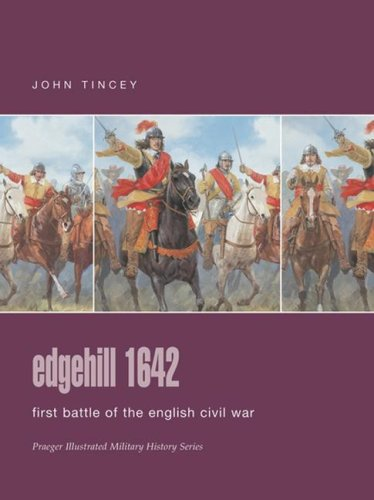 Edgehill 1642: First Battle of the English Civil War (Praeger Illustrated Military History) (0275988627) by Roberts, Keith; Tincey, John