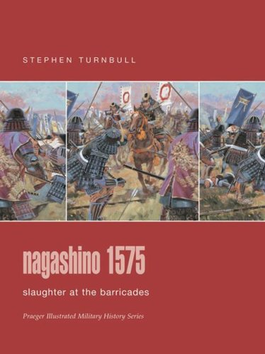 9780275988678: Nagashino 1575: Slaughter at the Barricades (Praeger Illustrated Military History Series)