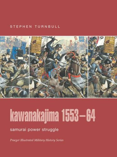 9780275988685: Kawanakajima 1553-1564: Samurai Power Struggle (Praeger Illustrated Military History)