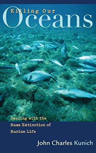 9780275988784: Killing Our Oceans: Dealing with the Mass Extinction of Marine Life