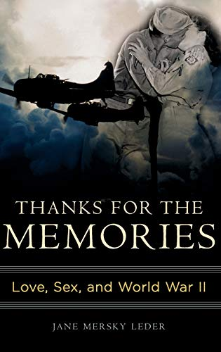 Thanks for the Memories: Love, Sex, And World War II: Jane Mersky Leder