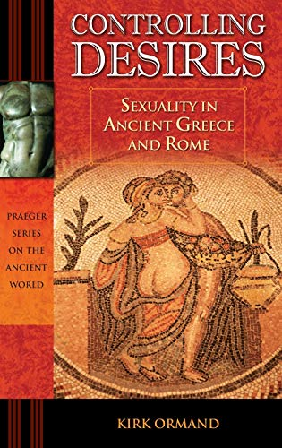 9780275988807: Controlling Desires: Sexuality in Ancient Greece and Rome (Praeger Series on the Ancient World)