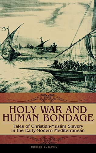 9780275989507: Holy War and Human Bondage: Tales of Christian-Muslim Slavery in the Early-Modern Mediterranean (Praeger Series on the Early Modern World)
