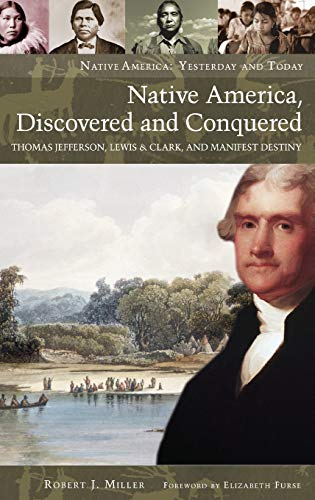 9780275990114: Native America, Discovered and Conquered: Thomas Jefferson, Lewis & Clark, and Manifest Destiny (Native America: Yesterday and Today (Hardcover))