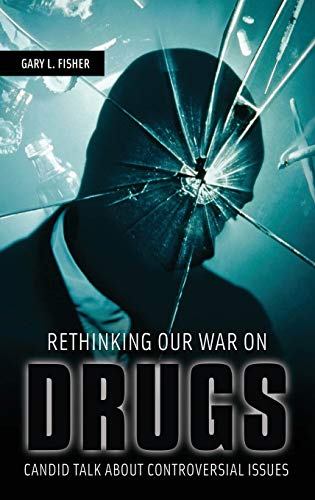 9780275990268: Rethinking Our War on Drugs: Candid Talk about Controversial Issues