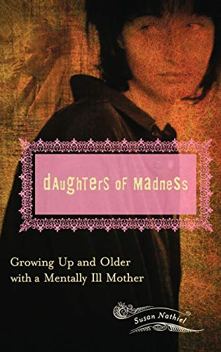 Daughters of Madness: Growing Up and Older with a Mentally Ill Mother (Women's Psychology): ...