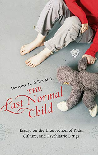 The Last Normal Child: Essays on the: Lawrence H. Diller