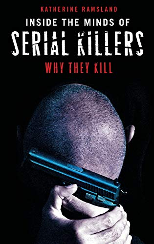 Inside the Minds of Serial Killers: Why They Kill (0275990990) by Katherine Ramsland