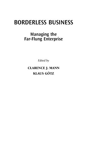 Borderless Business: Managing the Far-Flung Enterprise: Clarence J. Mann,