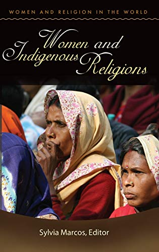 Women and Indigenous Religions (Women and Religion: Marcos, Sylvia [Editor];