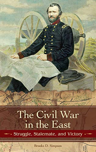 The Civil War in the East: Struggle, Stalemate, and Victory (Reflections on the Civil War Era) (027599161X) by Brooks D. Simpson