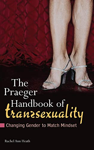 9780275991760: The Praeger Handbook of Transsexuality: Changing Gender to Match Mindset (Sex, Love, And Psychology)