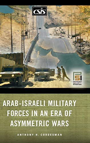 9780275991869: Arab-Israeli Military Forces in an Era of Asymmetric Wars (Praeger Security International)
