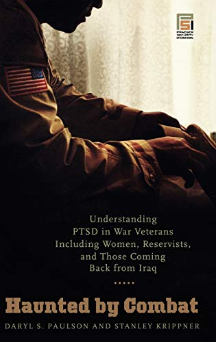 Haunted by Combat: Understanding PTSD in War Veterans Including Women, Reservists, and Those Coming...