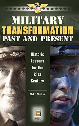 9780275991906: Military Transformation Past and Present: Historic Lessons for the 21st Century (Praeger Security International)