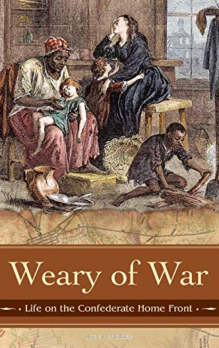 9780275992026: Weary of War: Life on the Confederate Home Front (Reflections on the Civil War Era)