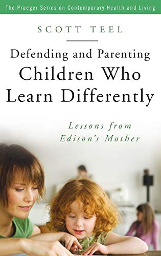 Defending and Parenting Children Who Learn Differently: Lessons from Edison's Mother (The ...
