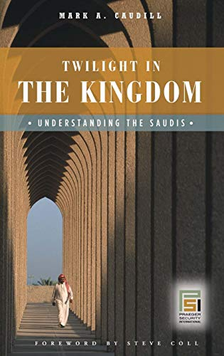 9780275992521: Twilight in the Kingdom: Understanding the Saudis (Praeger Security International)