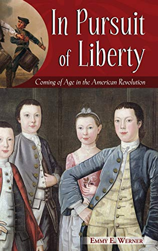 9780275993061: In Pursuit of Liberty: Coming of Age in the American Revolution