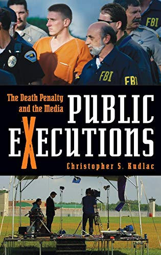 PUBLIC EXECUTIONS. The Death Penalty and the Media