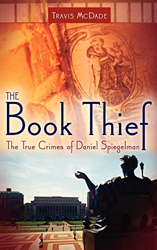9780275993313: The Book Thief: The True Crimes of Daniel Spiegelman