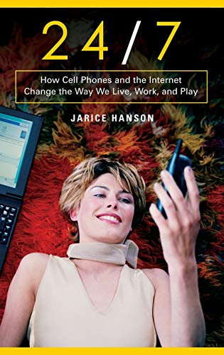 9780275993337: 24/7: How Cell Phones and the Internet Change the Way We Live, Work, and Play