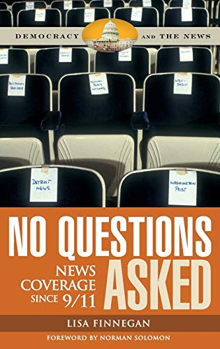 No Questions Asked: News Coverage since 9/11 (Democracy and the News): Lisa Finnegan